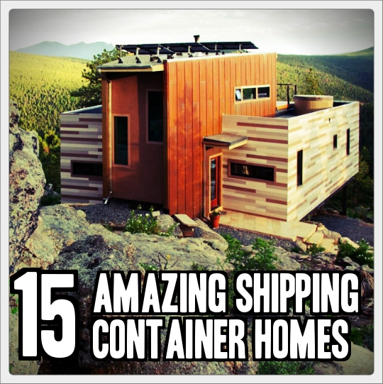 15 amazing shipping container homes tinhatranch - Amazing shipping container homes ...