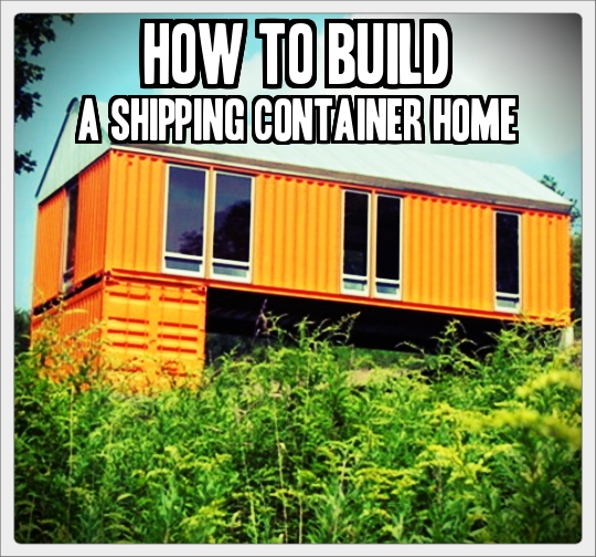 How to build a shipping container home tinhatranch - How to build a home from a shipping container ...