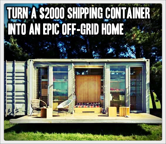 You can turn a 2000 shipping container into an epic off grid home tinhatranch - Off the grid shipping container homes ...